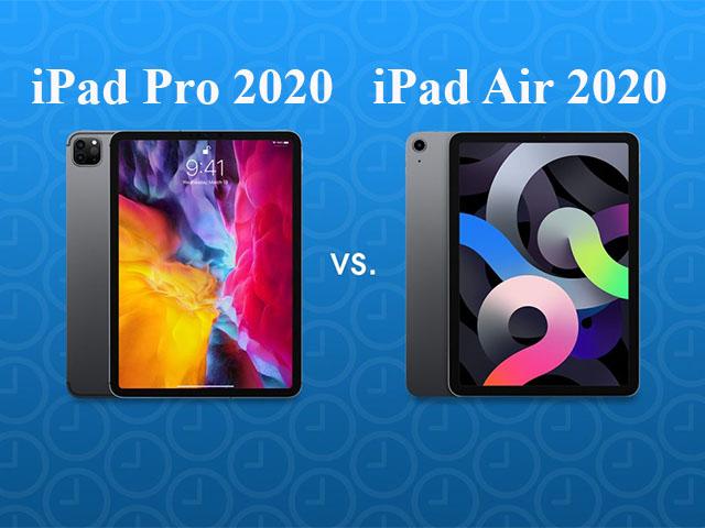 Nên mua iPad Air 2020 hay iPad Pro 11 inch 2020 lúc này?